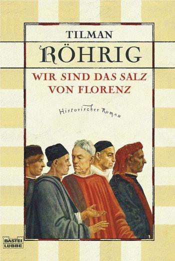 """Cover des Buchs """"Wir sind das Salz von Florenz"""" von Tilman Röhrig"""