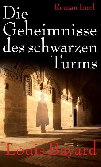 """Cover des Romans """"Die Geheimnisse des schwarzen Turms"""" von Louis Bayard"""