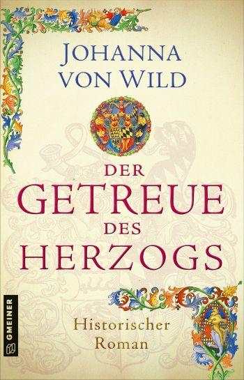 """Cover des Romans """"Der Getreue des Herzogs"""" von Johanna von Wild."""